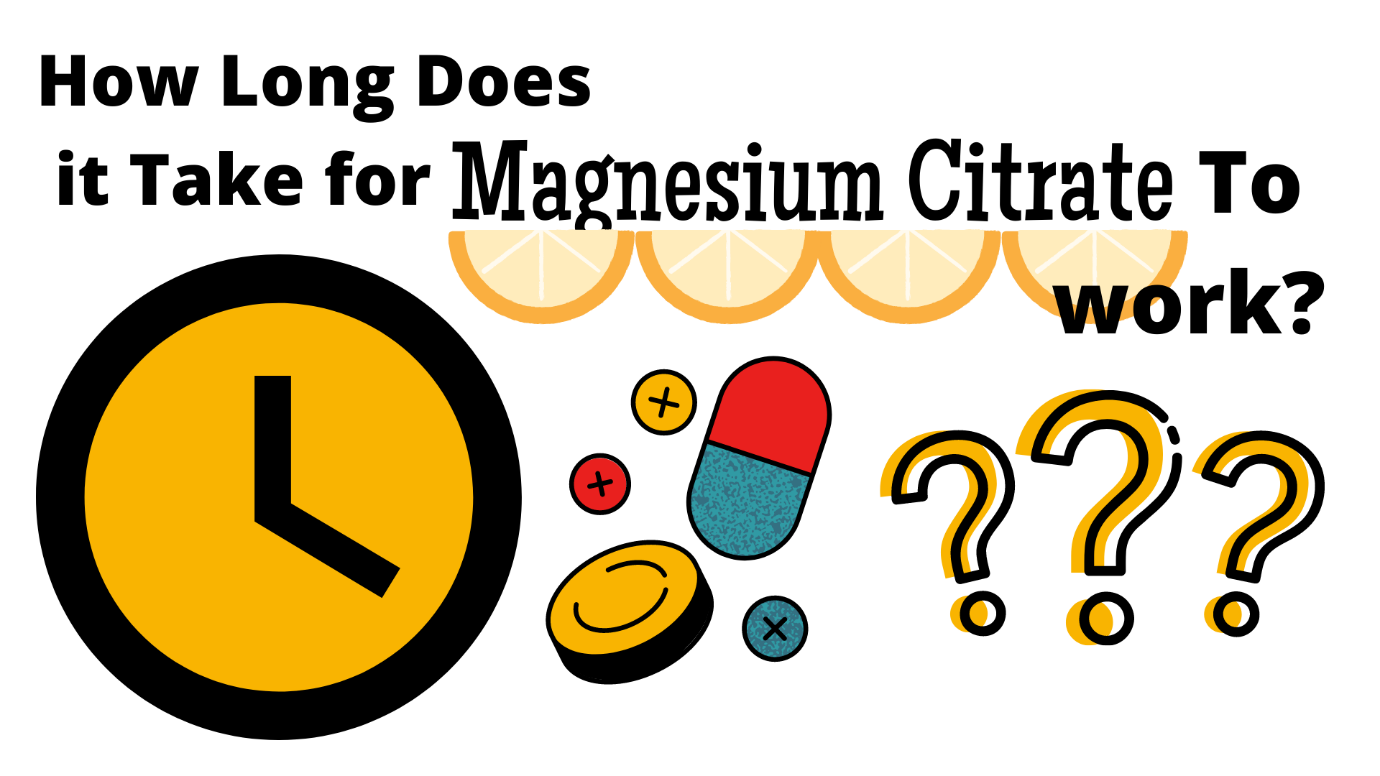 How Long Does it Take for Magnesium Citrate to Work